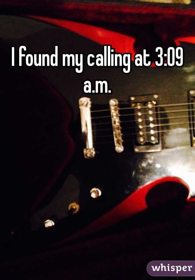 I found my calling at 3:09 a.m.