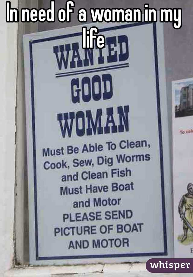 In need of a woman in my life