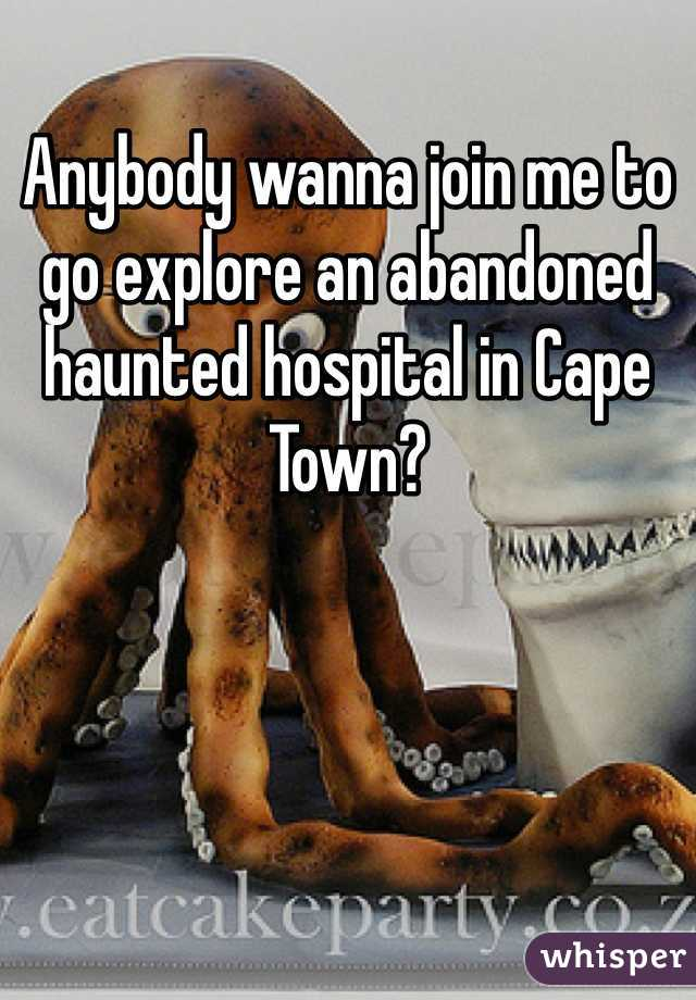 Anybody wanna join me to go explore an abandoned haunted hospital in Cape Town?