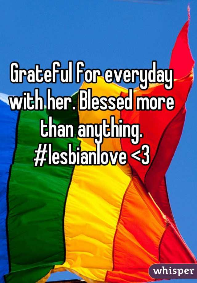 Grateful for everyday with her. Blessed more than anything. #lesbianlove <3