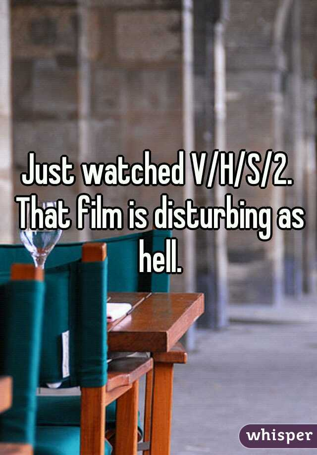 Just watched V/H/S/2. That film is disturbing as hell.