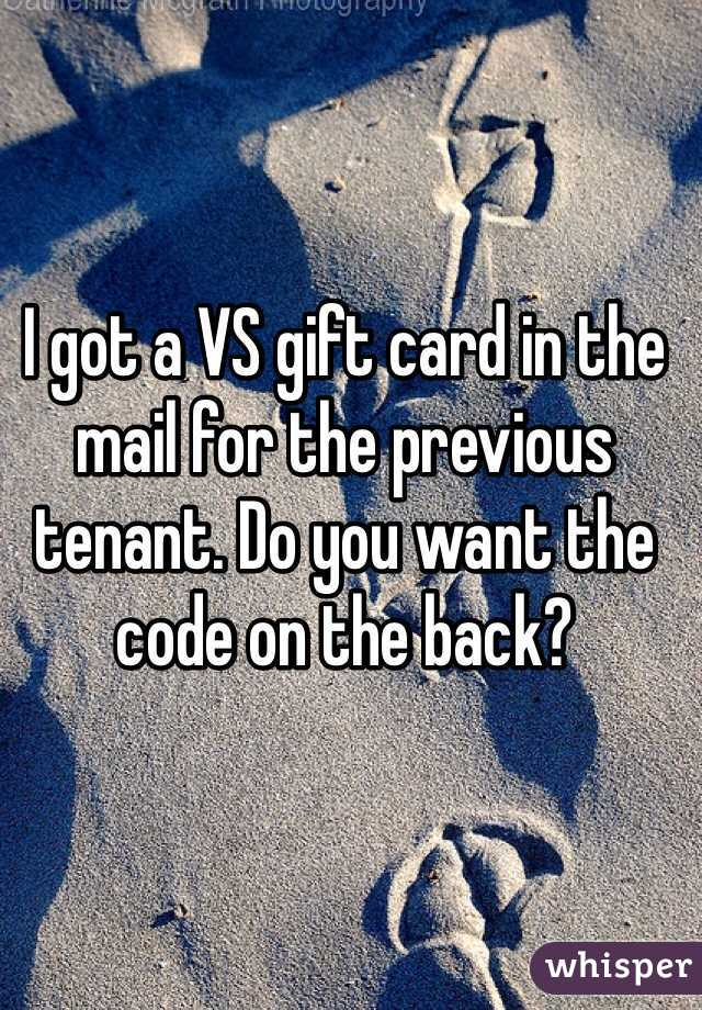 I got a VS gift card in the mail for the previous tenant. Do you want the code on the back?