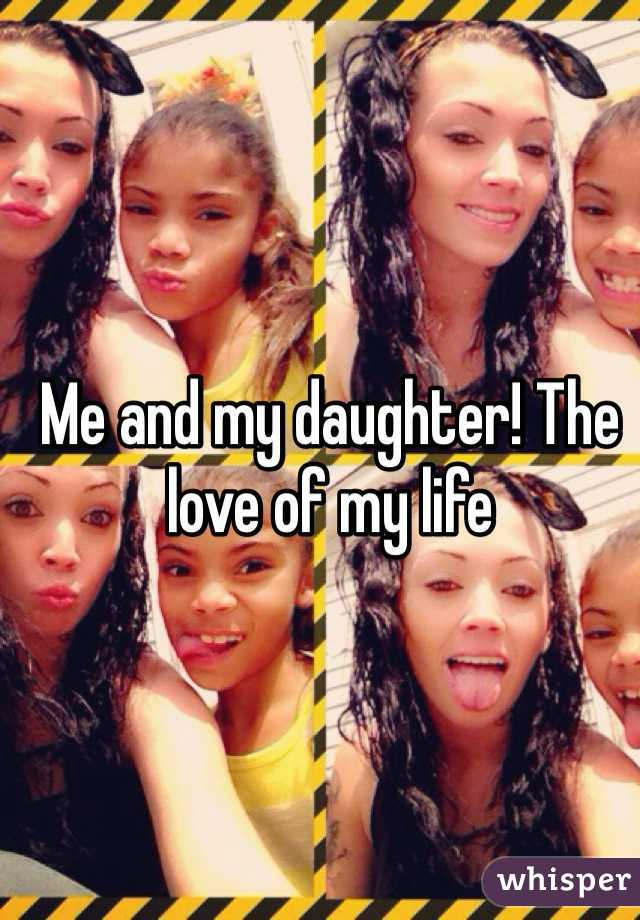 Me and my daughter! The love of my life