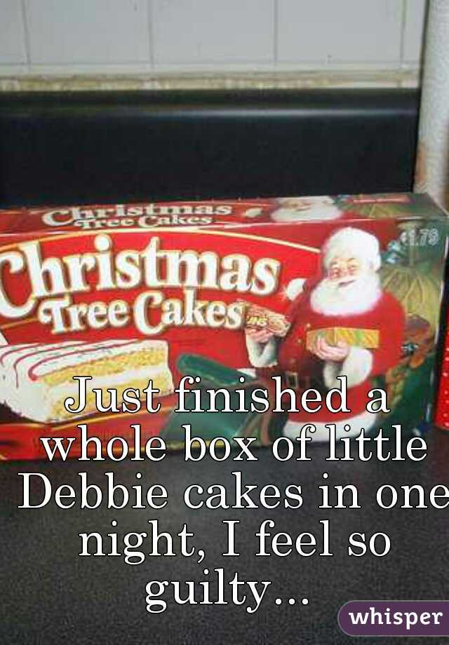 Just finished a whole box of little Debbie cakes in one night, I feel so guilty...