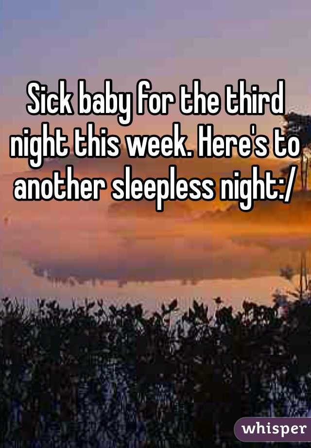 Sick baby for the third night this week. Here's to another sleepless night:/