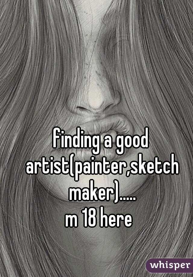 finding a good artist(painter,sketch maker)..... m 18 here