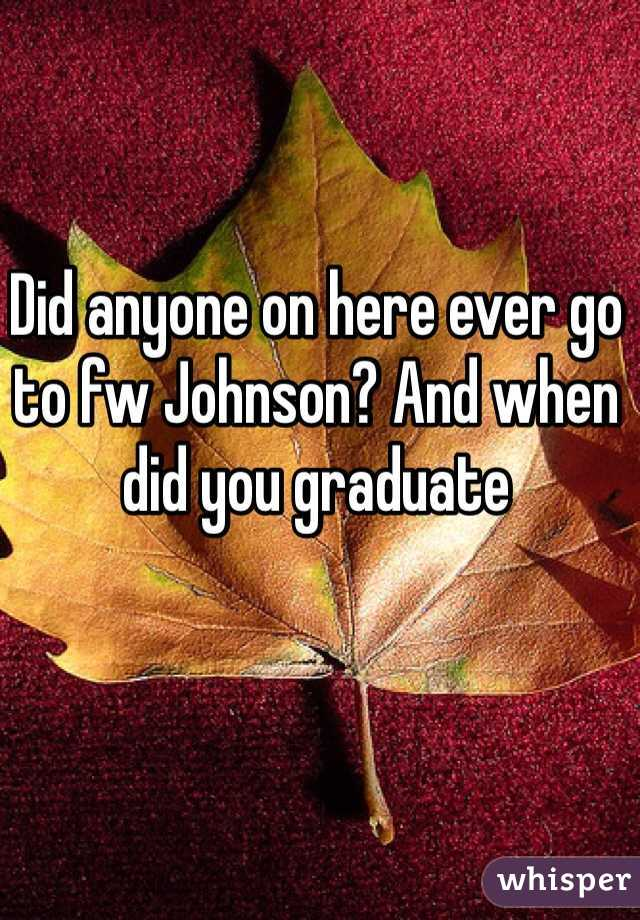Did anyone on here ever go to fw Johnson? And when did you graduate