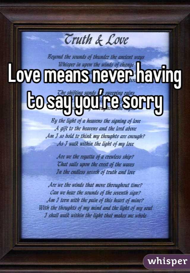 Love means never having to say you're sorry