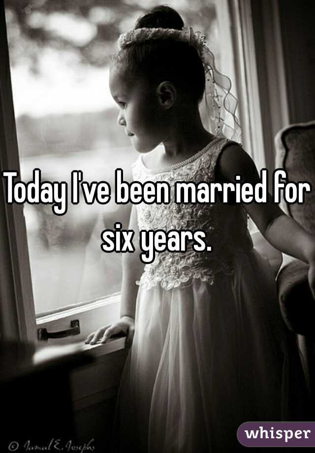 Today I've been married for six years.