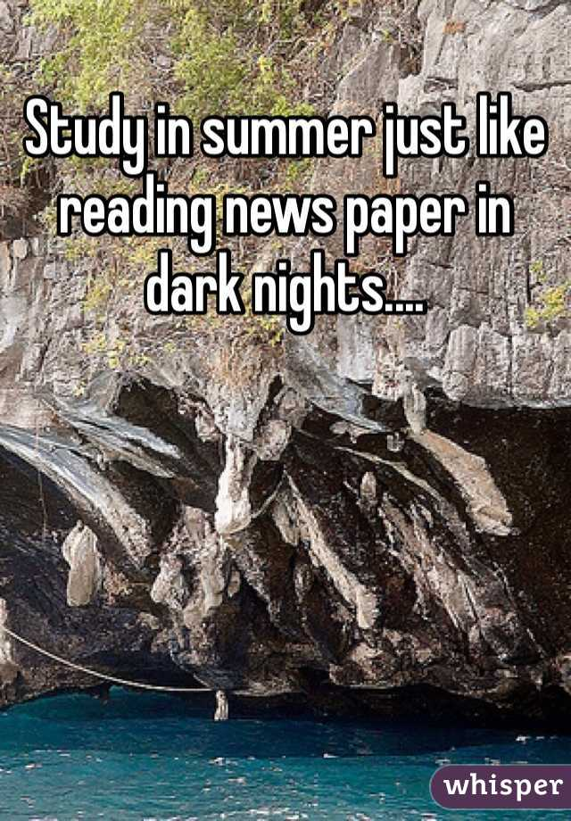 Study in summer just like reading news paper in dark nights....