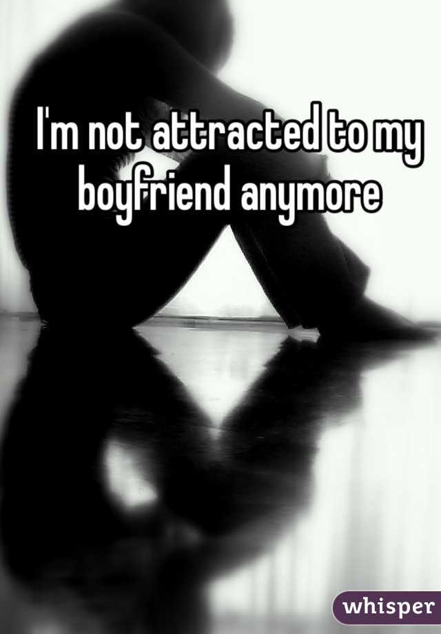 I'm not attracted to my boyfriend anymore