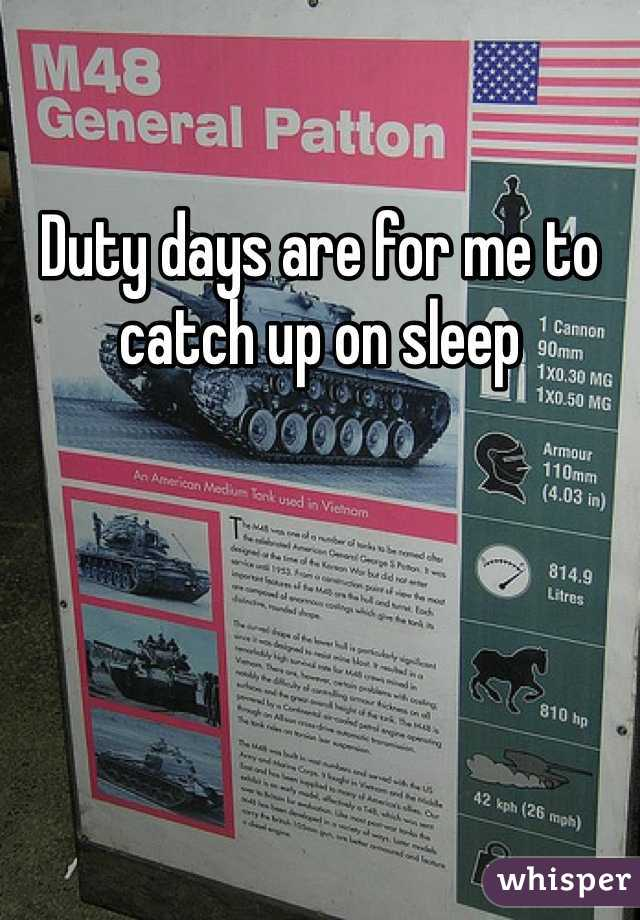 Duty days are for me to catch up on sleep