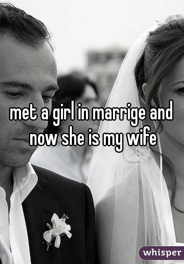 met a girl in marrige and now she is my wife