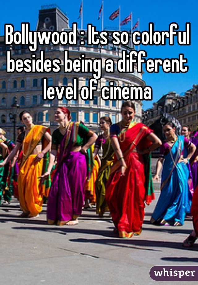 Bollywood : Its so colorful besides being a different level of cinema