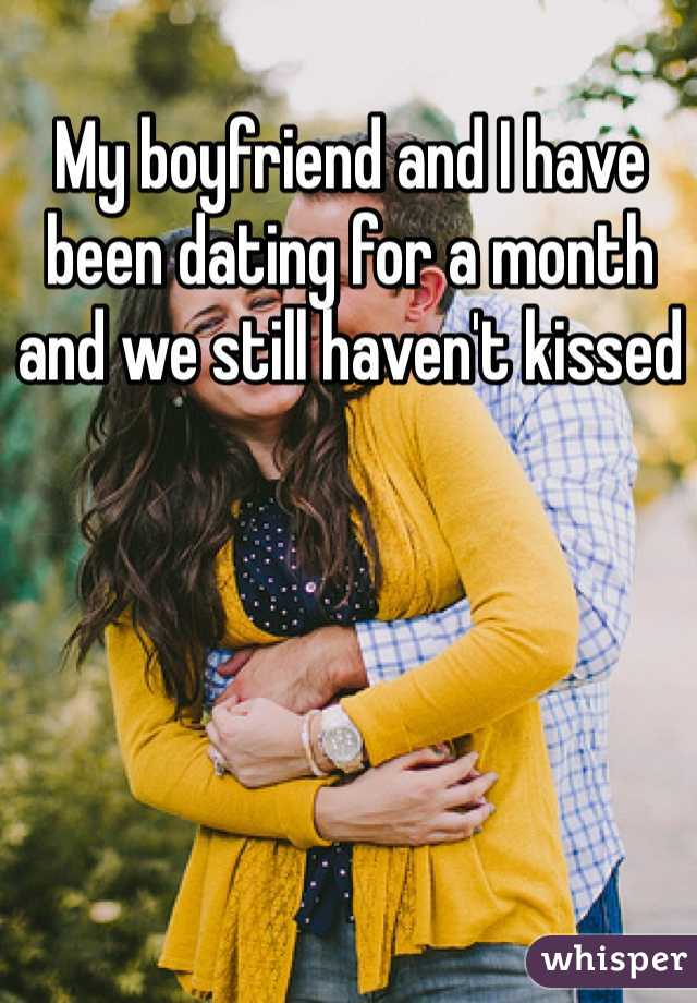 My boyfriend and I have been dating for a month and we still haven't kissed