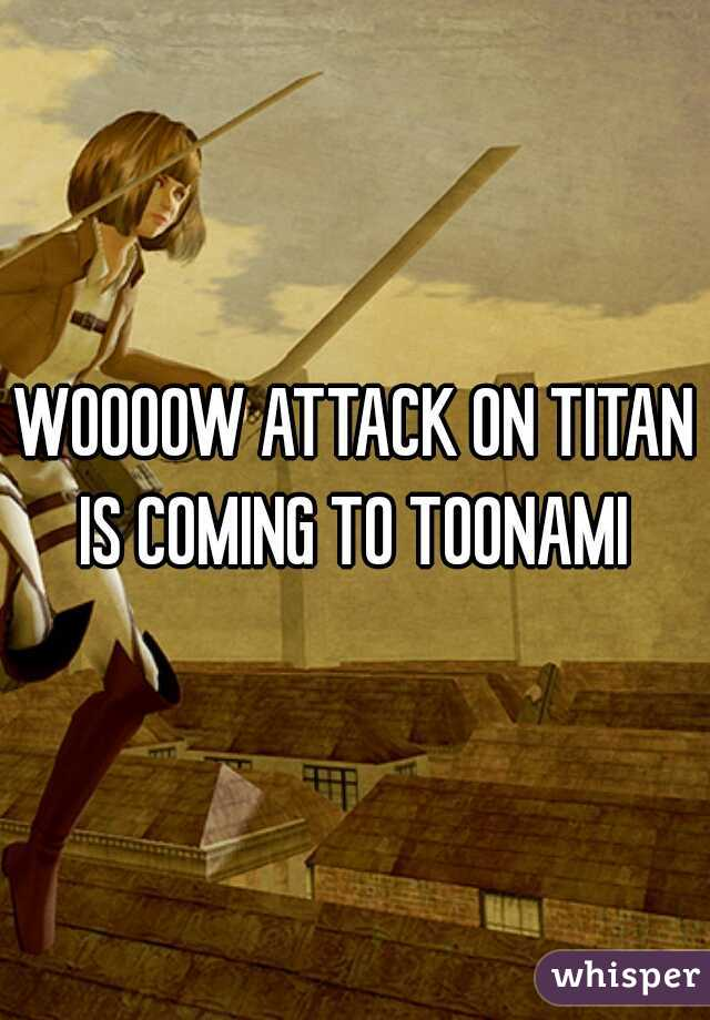 WOOOOW ATTACK ON TITAN IS COMING TO TOONAMI