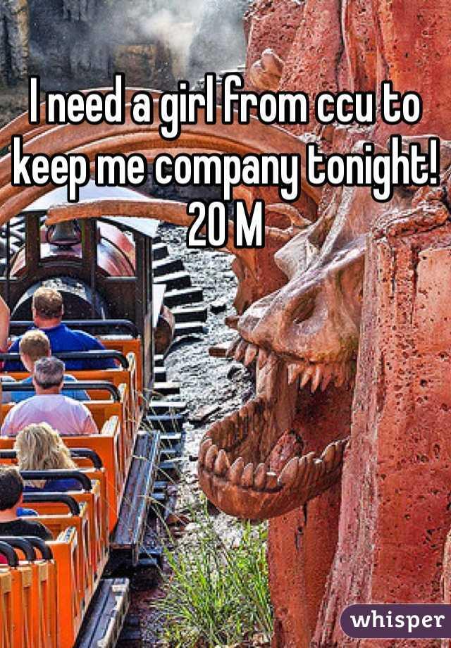 I need a girl from ccu to keep me company tonight! 20 M