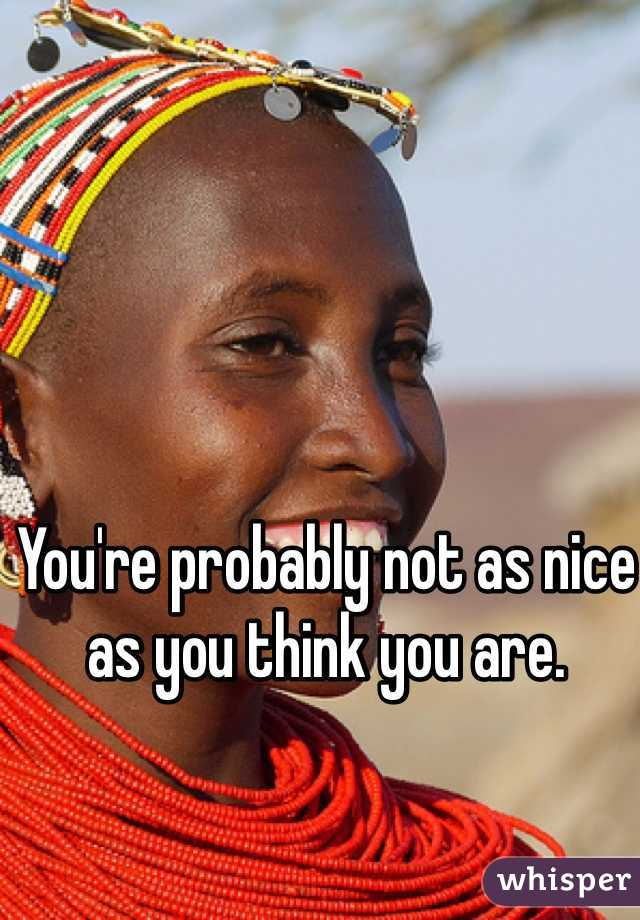 You're probably not as nice as you think you are.