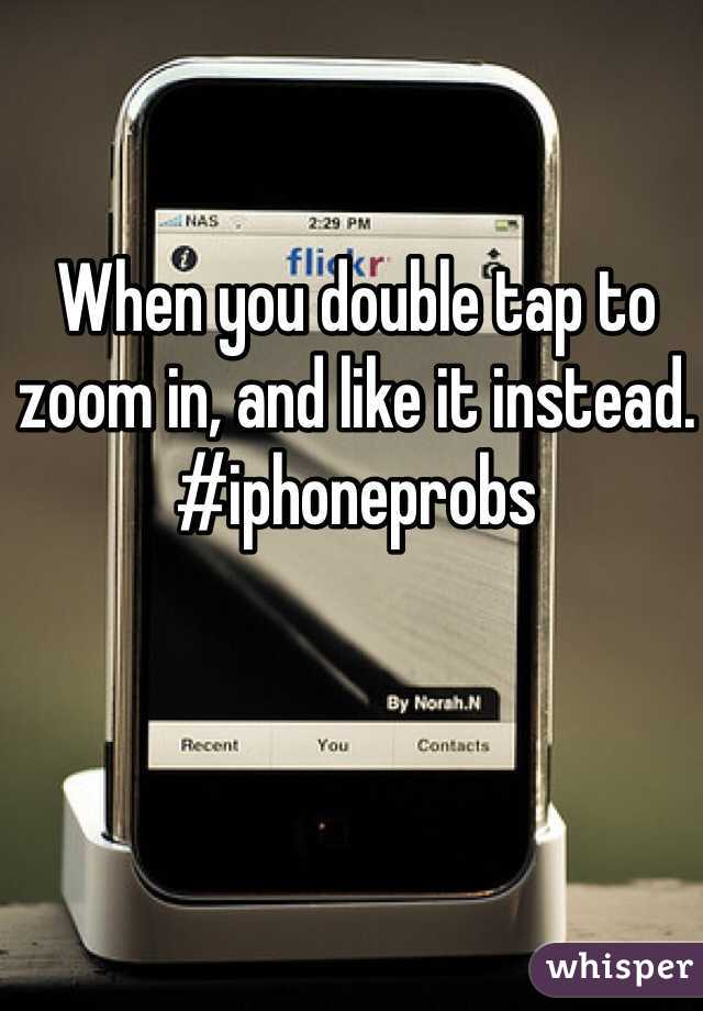 When you double tap to zoom in, and like it instead.  #iphoneprobs