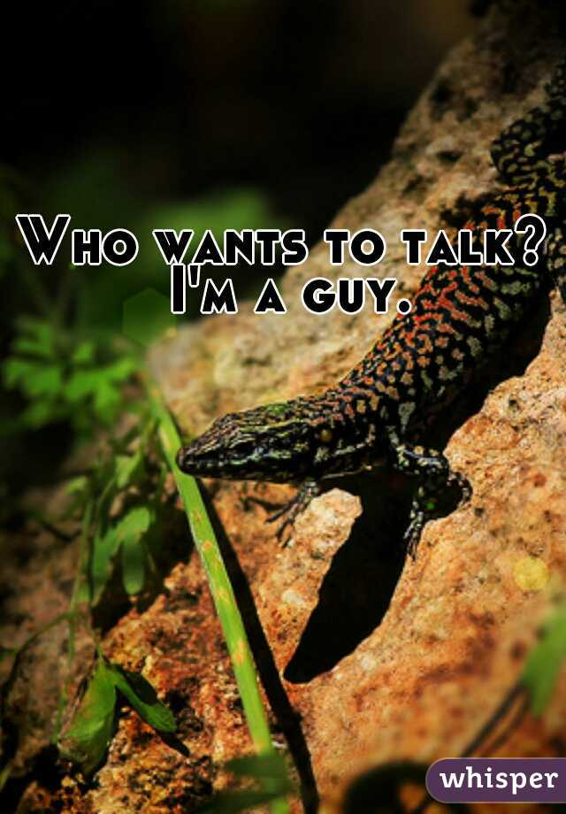 Who wants to talk? I'm a guy.