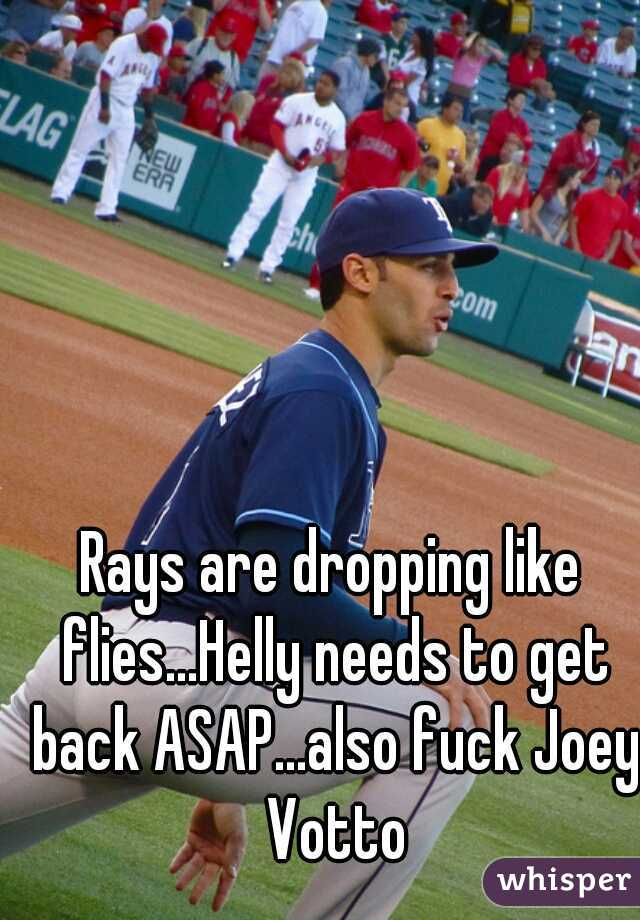 Rays are dropping like flies...Helly needs to get back ASAP...also fuck Joey Votto
