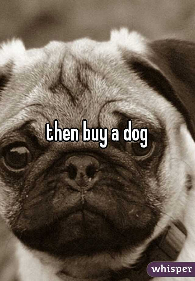 then buy a dog