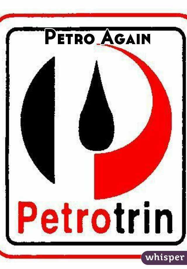Petro Again