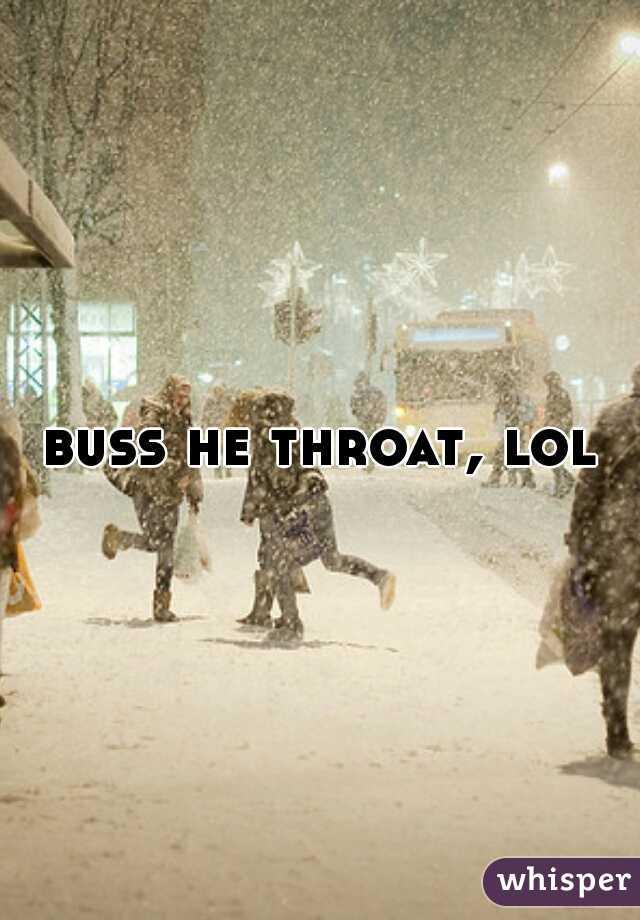 buss he throat, lol