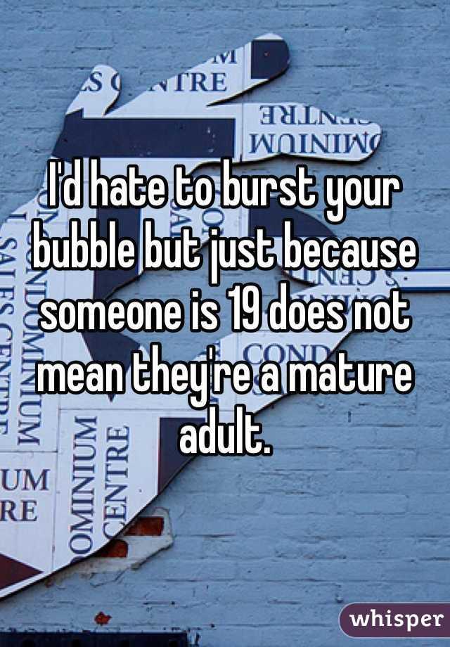 Mature bubble but