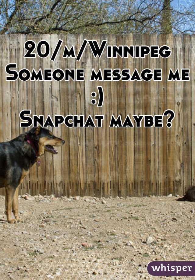 20/m/Winnipeg Someone message me :) Snapchat maybe?