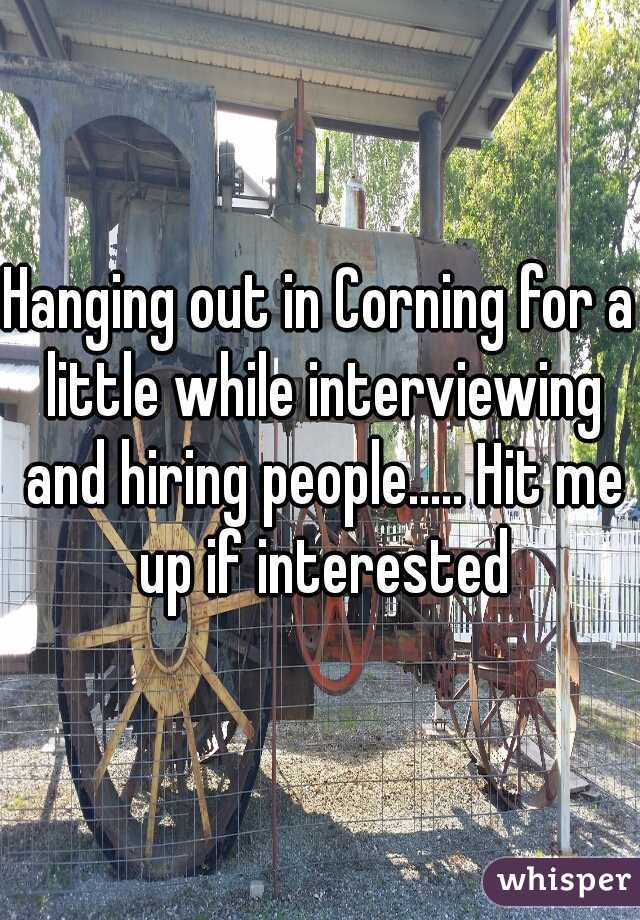 Hanging out in Corning for a little while interviewing and hiring people..... Hit me up if interested