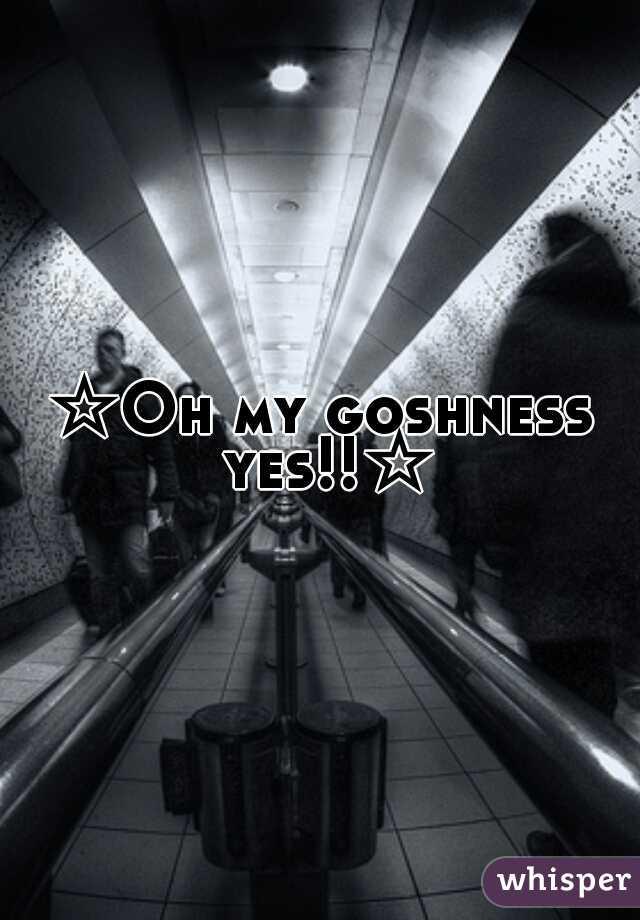 ☆Oh my goshness yes!!☆