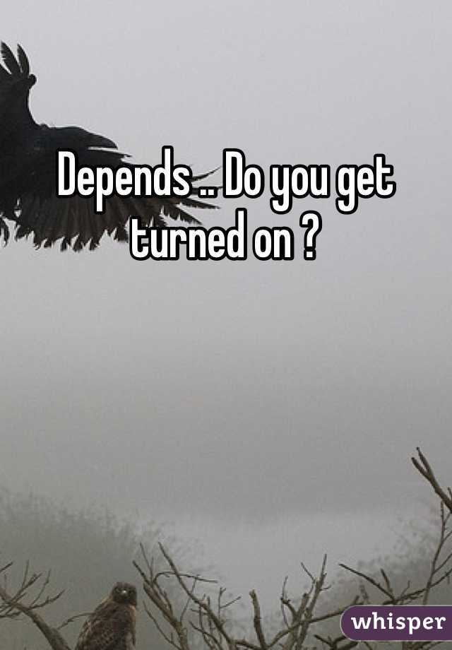 Depends .. Do you get turned on ?