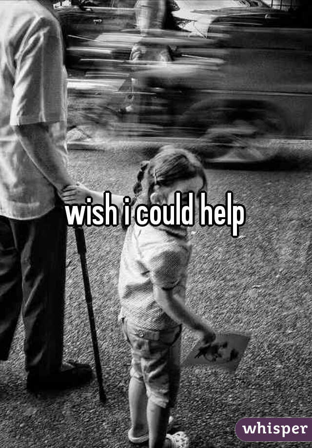 wish i could help