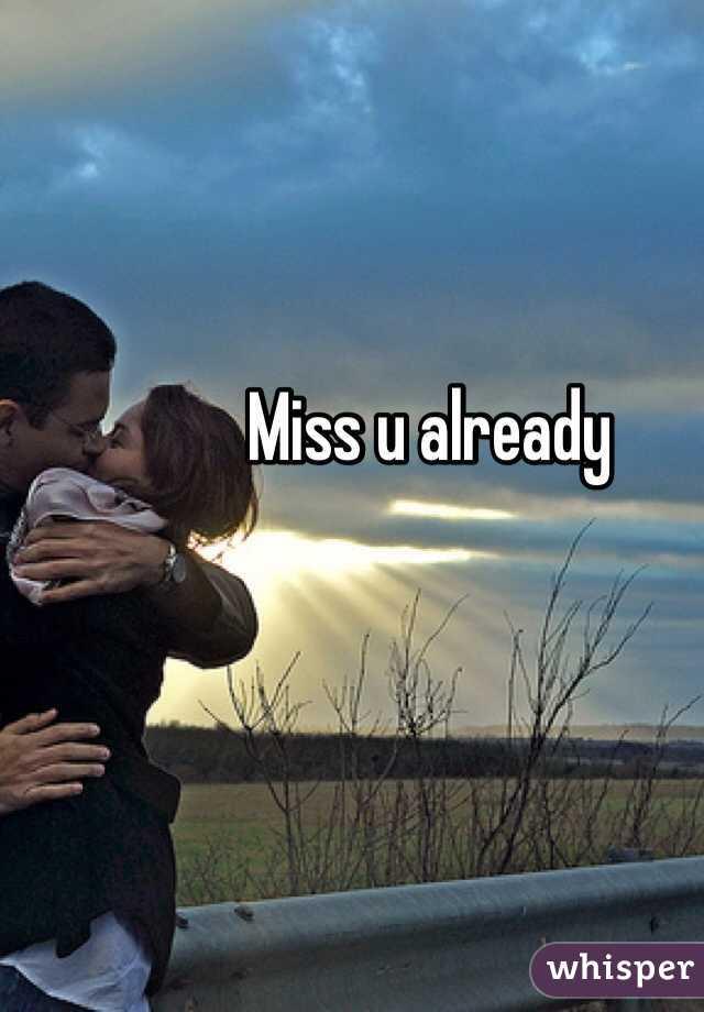 Miss u already