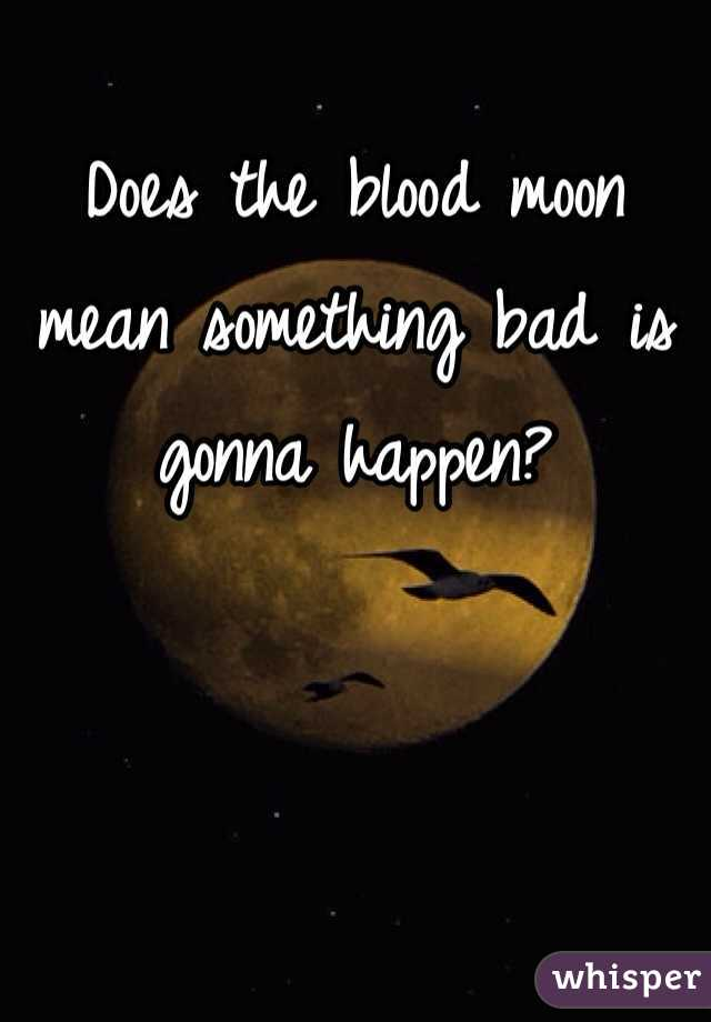 Does the blood moon mean something bad is gonna happen?
