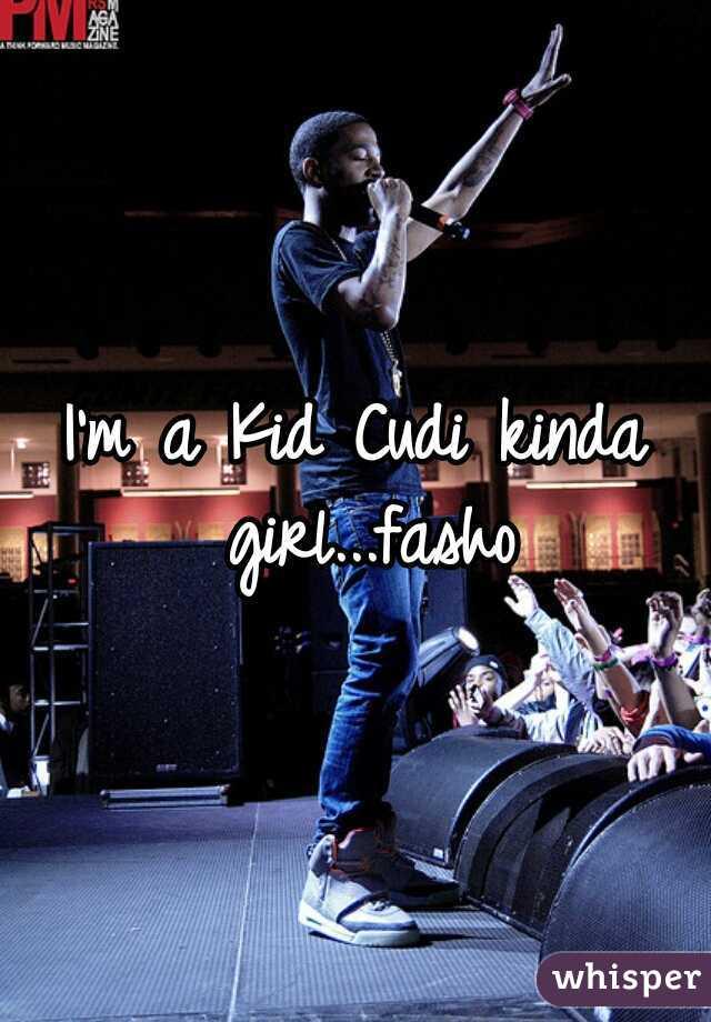 I'm a Kid Cudi kinda girl...fasho