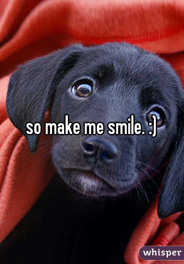 so make me smile. :)