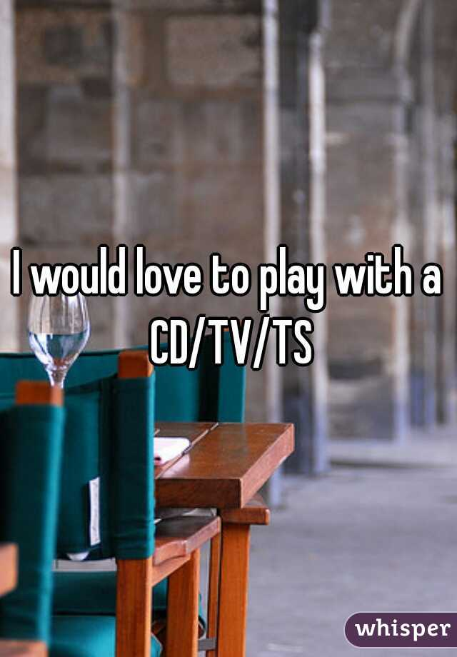 I would love to play with a CD/TV/TS