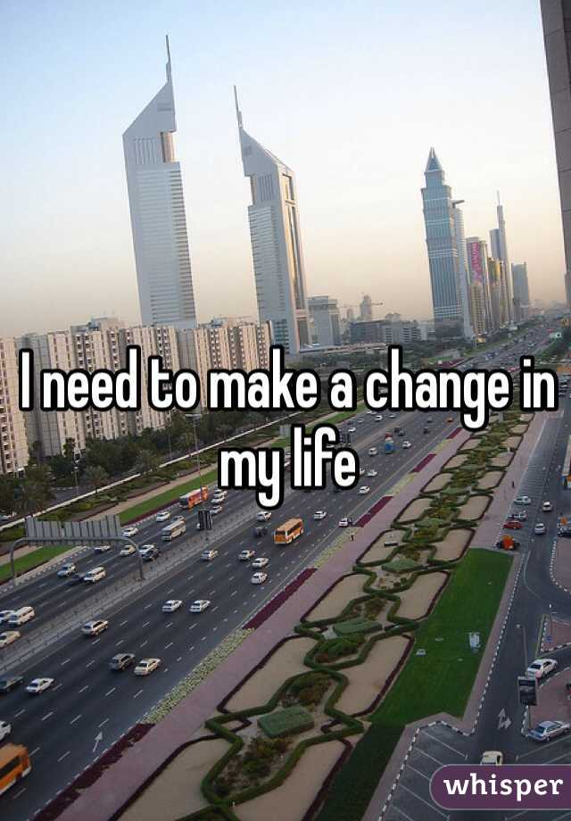 I need to make a change in my life