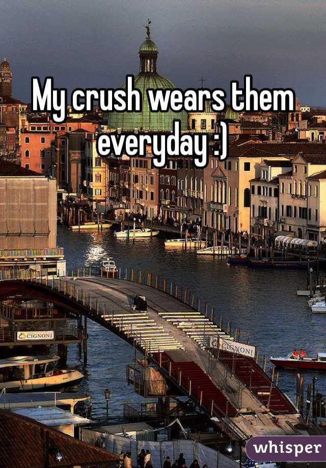 My crush wears them everyday :)