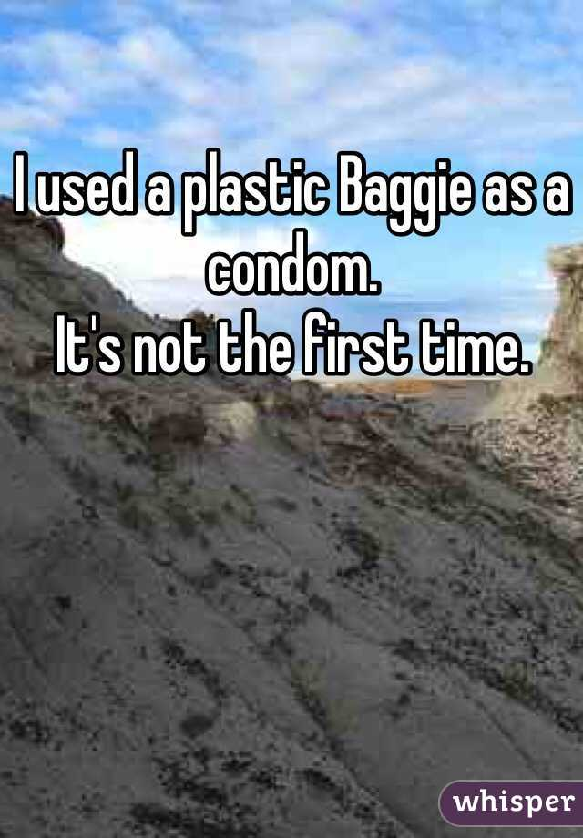 I used a plastic Baggie as a condom.  It's not the first time.
