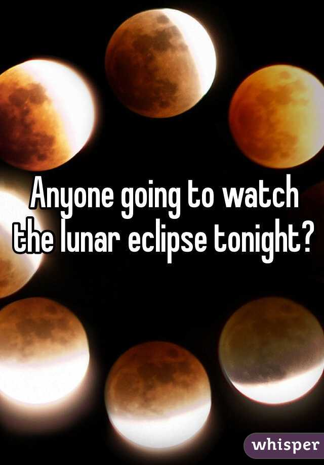 Anyone going to watch the lunar eclipse tonight?