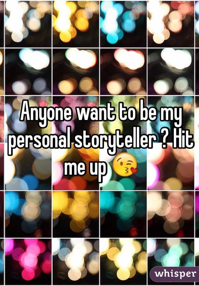 Anyone want to be my personal storyteller ? Hit me up 😘