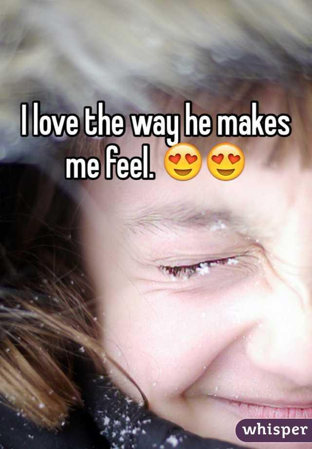 I love the way he makes me feel. 😍😍