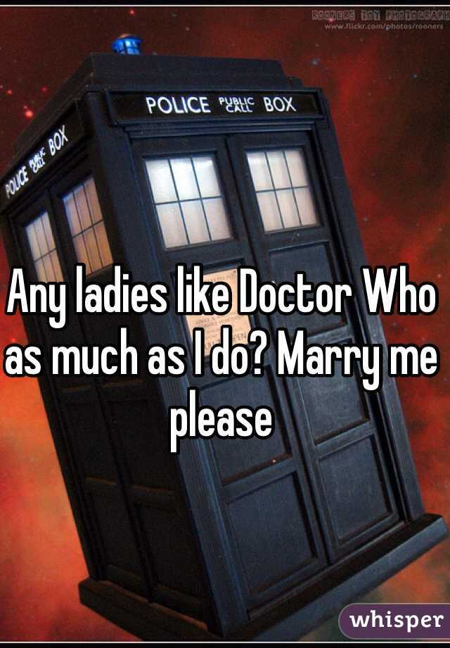 Any ladies like Doctor Who as much as I do? Marry me please