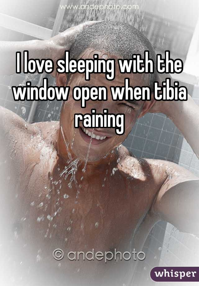 I love sleeping with the window open when tibia raining
