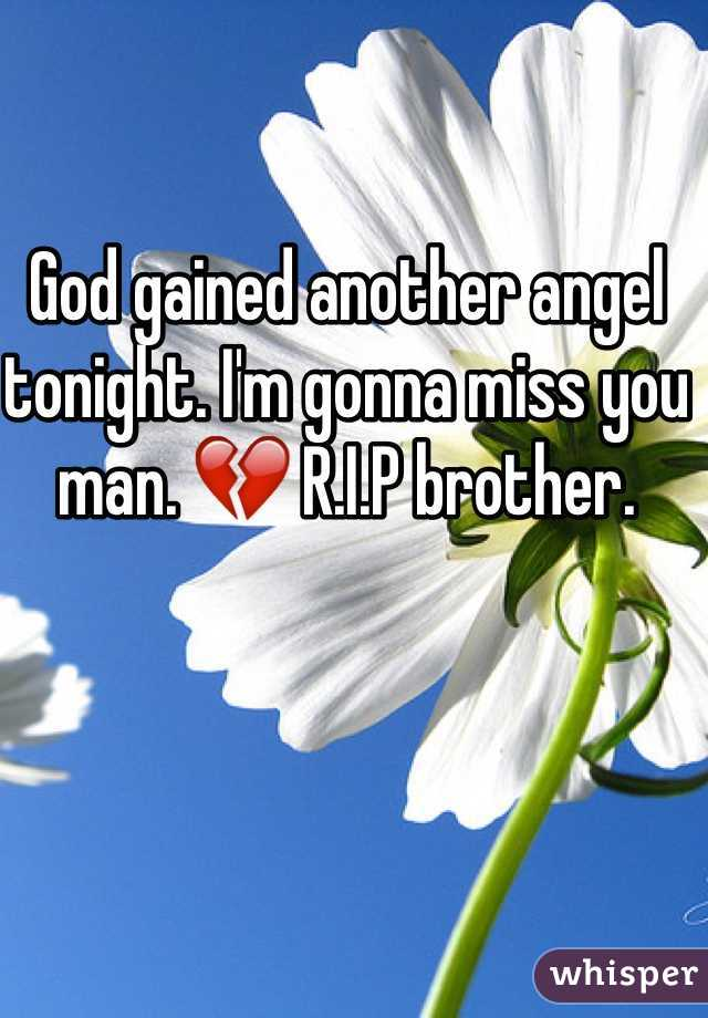 God gained another angel tonight. I'm gonna miss you man. 💔 R.I.P brother.