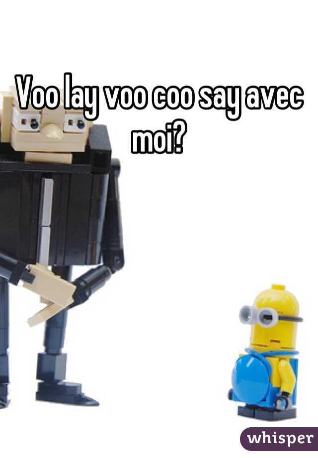 Voo lay voo coo say avec moi?