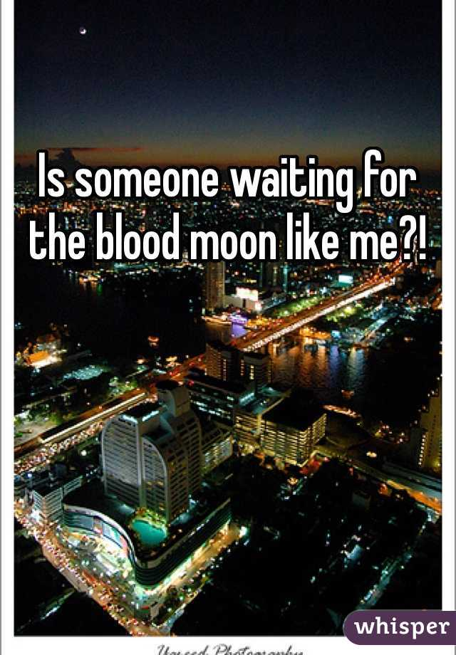 Is someone waiting for the blood moon like me?!